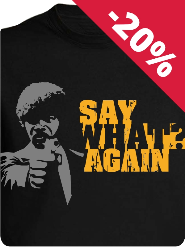 SAY WHAT AGAIN | -20 %